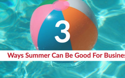 Three Ways Summer Can Be Good For Business