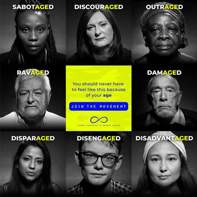 Eight images of young adults and older adults of varying ethnicities, each with one caption: sabotaged, discouraged, outraged, ravaged, damaged, disparaged, disengaged, disadvantaged. All those words contain the word, age. A central caption says, You should hever have to feel like this because of your age. Join the movement.