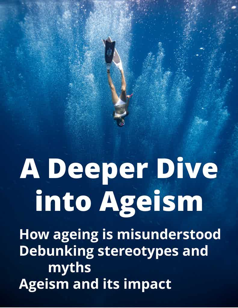 Woman with flippers and mask diving into deep, dark blue water. With the words, A Deeper Dive into Ageism, How ageing is misunderstood, Debunking stereotypes and myths, Ageism and its impact.